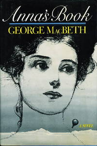 ANNA'S BOOK. by  George MacBeth - First Edition - 1983. - from Bookfever.com, IOBA and Biblio.com
