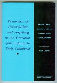 Parameters of Remembering and Forgetting in the Transition from Infancy to Early Childhood (Monographs of the Society for Research in Child Development, Serial Number 263, Volume 65, No. 4, 2000)
