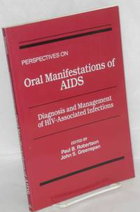 image of Perspectives on oral manifestations of AIDS; diagnosis and management of HIV-associated infections. Proceedings of a symposium held January 18-20, 1988 in San Diego, California, funded by an educational grant from the Procter & Gamble Oral Health Group