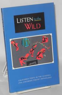 Listen to the wild: California Poets in the Schools 1996 Statewide poetry anthology