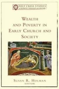 Wealth and Poverty in Early Church and Society (Holy Cross Studies in Patristic Theology and...