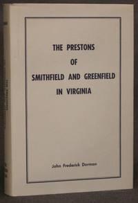 THE PRESTONS OF SMITHFIELD AND GREENFIELD IN VIRGINIA, DESCENDANTS OF JOHN AND ELIZABETH (PATTON) PRESTON THROUGH FIVE GENERATIONS