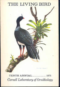 The Living bird : Tenth Annual, 1971. [Fruit-Crow in Guyana; Laysan Albatross; American Finfoot in Southern Mexico; Cliff-nesting raptors & ravens along the Colville River in Arctic Alaska; Storks; Chuck-will's Widow; Nicaragua; Galapagos; Blue Jay]
