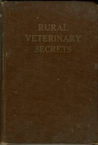 image of Rural Veterinary Secrets: A Farmer's Text Book For Ready Reference And The Secret Of Successfully Applying First Aid...