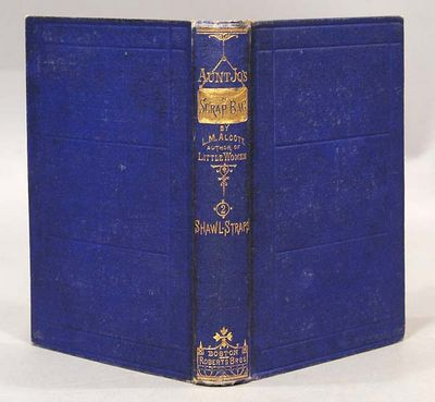1872. ALCOTT, Louisa M. AUNT JO'S SCRAP-BAG; Shawl-straps. Boston: Robert Brothers, 1872. First edit...