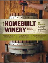 The Homebuilt Winery. 43 Projects for Building and Using  Winemaking Equipment