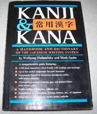 Kanji & Kana: A Handbook and Dictionary of the Japanese Writing system