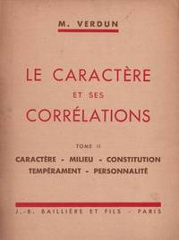 Le caractere et ses correlations (tome i : caractere  milieu  constitution - tome ii :...