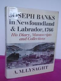 JOSEPH BANKS IN NEWFOUNDLAND AND LABRADOR, 1766. His Diary, Manuscripts and Collections.