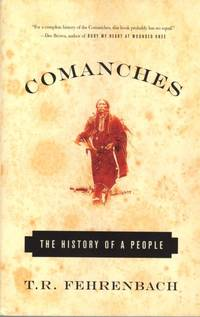 Comanches: The History of a People by  T.R Fehrenbach - Paperback - First Anchor Books Edition - 2003 - from Clausen Books, RMABA (SKU: EW4289)