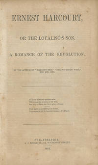 Ernest Harcourt, or the Loyalist's Son. A Romance of the Revolution