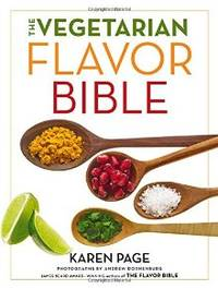 The Vegetarian Flavor Bible: The Essential Guide to Culinary Creativity with Vegetables, Fruits,...