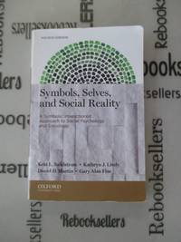 Symbols, Selves, and Social Reality: A Symbolic Interactionist Approach to Social Psychology and...