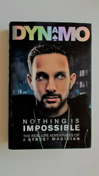 Dynamo: Nothing is impossible. The Real-life adventures of a street magician.