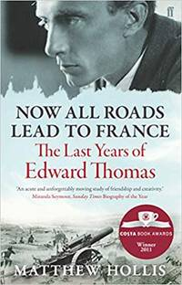 image of Now All Roads Lead to France: The Last Years of Edward Thomas