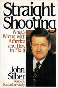 Straight Shooting: What's Wrong With America and How to Fix It