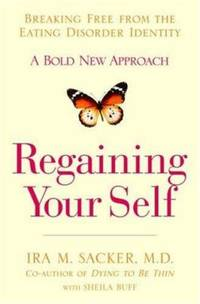 Regaining Your Self : Breaking Free from the Eating Disorder Identity - A Bold New Approach