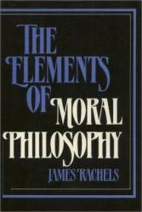 The Elements of Moral Philosophy by James Rachels - 1986-01-04