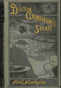 DOCTOR GRIMSHAWE'S SECRET  A ROMANCE ... EDITED, WITH PREFACE AND NOTES BY JULIAN HAWTHORNE
