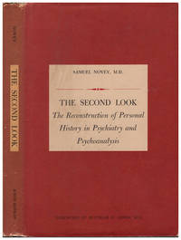 The Second Look: The Reconstruction of Personal History in Psychiatry and Psychoanalysis