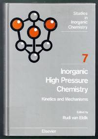 Inorganic High Pressure Chemistry.  Kinetics and Mechanisms. Studies in Inorganic Chemistry Volume 7