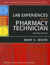 Lab Experiences for the Pharmacy Technician by Mary E. Mohr - 2012