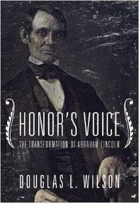 Honor's Voice: The Transformation of Abraham Lincoln by  Douglas L Wilson - Hardcover - 3rd printing - 1998-01-27 - from Monroe Street Books and Biblio.com