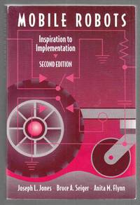 Mobile Robots  Inspiration to Implementation, Second Edition by  Joseph L. &  Bruce A. Seiger &  Anita M. Flynn Jones - Paperback - Second Edition - 1998 - from Riverwash Books and Biblio.com