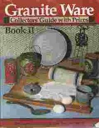 GRANITE WARE: COLLECTORS' GUIDE WITH PRICES, BOOK II by  Evelyn  Vernagene / Welch - Paperback - 1987 - from Rivers Edge Used Books (SKU: 32515)
