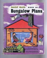 Daily Mail Book of Bungalow Plans: Illustrated Descriptions of Archtect-Designed Single-storey Houses in Contemporary and Traditional Style with a Review of Bungalows on Selected Estates