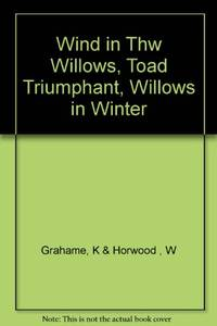 Wind in Thw Willows, Toad Triumphant, Willows in Winter
