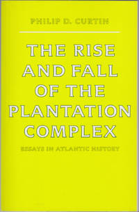 image of The Rise and Fall of the Plantation Complex: Essays in Atlantic History (Studies in Comparative World History)
