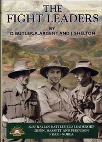 The Fight Leaders. A Study of Australian Battlefield Leadership - Green, Ferguson and Hassett