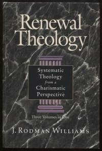 Renewal Theology ;   Systematic Theology from a Charismatic Perspective   Three Volumes in One    Systematic Theology from a Charismatic Perspective