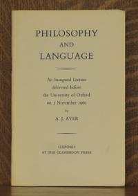 PHILOSOPHY AND LANGUAGE, AN INAUGURAL LECTURE DELIVERED BEFORE THE UNIVERSITY OF OXFORD ON 3 NOVEMBER 1960