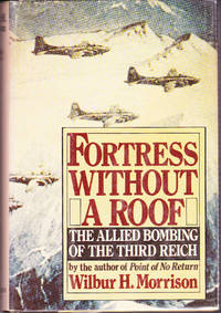 Fortress Without a Roof: The Allied Bombing of the Third Reich