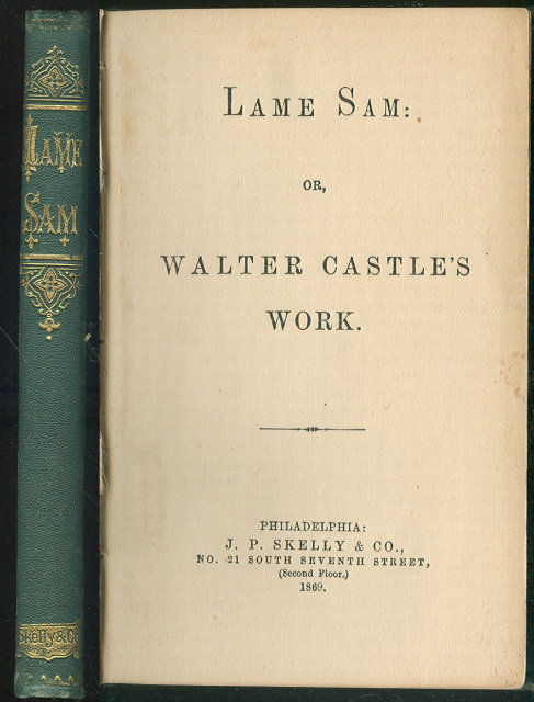 LAME SAM OR WALTER CASTLE'S WORK, J. P. Skelly