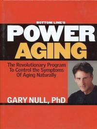 Bottom Line's Power Aging   The Revolutionary Program To Control The Symptoms Of Aging Naturally