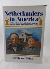 Netherlanders in America: A Study of Emigration and Settlement in the 19th and 20th Centuries in...