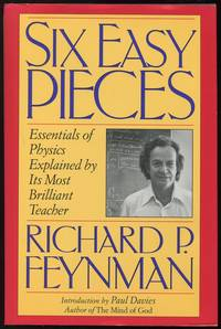 Six Easy Pieces; Essentials of Physics Explained by Its Most Brilliant Teacher by  Richard P Feynman - First printing - 1994 - from Evening Star Books and Biblio.com