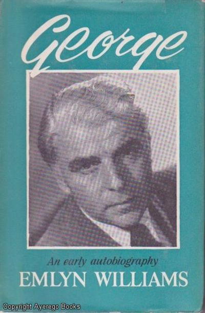 George: An Early Autobiography by Emlyn Williams - Hardcover - book club -  1962 - from Ayerego Books (IOBA) and Biblio com