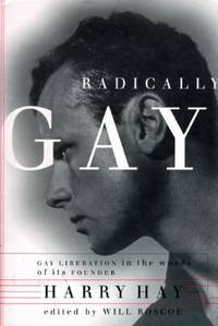 image of Radically Gay : Gay Liberation in the Words of Its Founder Harry Hay