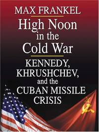 High Noon In The Cold War: Kennedy, Khrushchev, An