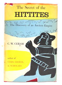 The Secret of the Hittites: The Discovery of an Ancient Empire