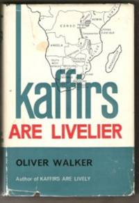 KAFFIRS ARE LIVELIER by  Oliver Walker - First Edition - 1964 - from Ravenswood Books and Biblio.co.uk