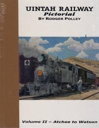 image of Uintah Railway Pictorial: Volumes 1 & 2 - Volume I: Mack to Atchee, Volume 2: Atchee to Watson