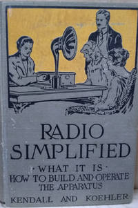 Radio Simplified:  What it is - How to Build and Operate the Apparatus