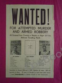 WANTED! For Attempted Murder and Armed Robbery  All Escaped from Custody in Naples on Night 3/4 July [1945] Believed Travelling North