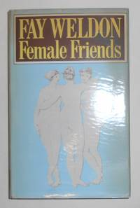 Female Friends by  Fay WELDON - 1st Edition - 1975 - from David Bunnett Books and Biblio.com