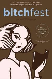 Bitchfest: 10 Years of Cultural Criticism from the Pages of Bitch Magazine: Ten Years of Cultural...